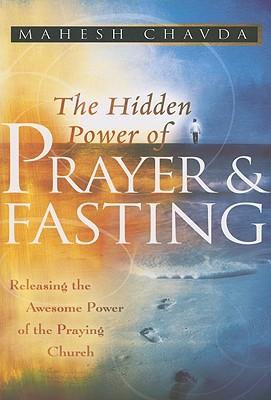 The Hidden Power of Prayer and Fasting - Chavda, Mahesh