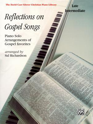 Reflections on Gospel Songs: Piano Solo Arrangements of Gospel Favorites - Richardson, Sid (Composer)