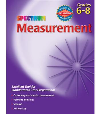 Measurement, Grades 6 - 8 - Carson-Dellosa Publishing, and Spectrum (Compiled by)
