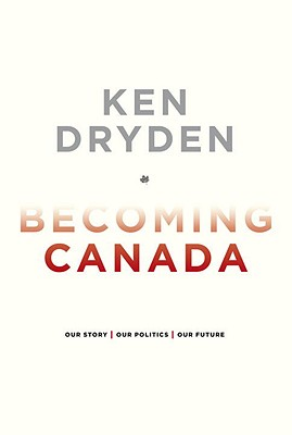 Becoming Canada - Dryden, Ken