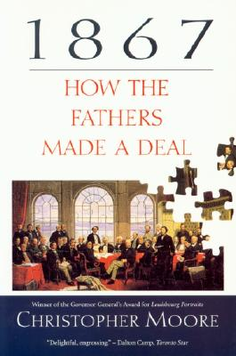 1867: How the Fathers Made a Deal - Moore, Christopher