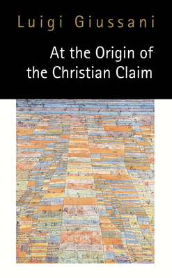 At the Origin of the Christian Claim - Giussani, Luigi, and Hewitt, Viviane (Translated by)