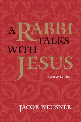 A Rabbi Talks with Jesus - Neusner, Jacob, Professor, PhD, and Akenson, Donald Harman (Foreword by)