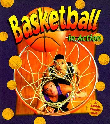 Basketball in Action - Kalman, Bobbie, and Crossingham, John, and Dann, Sarah