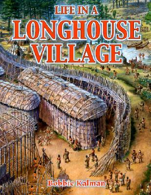 Life in a Longhouse Village - Kalman, Bobbie, and Parker, Lewis