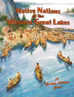 Nations of the Western Great Lakes - Kalman, Bobbie, and Smithyman, Kathryn