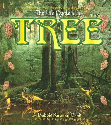 The Life Cycle of a Tree - Smithyman, Kathryn, and Kalman, Bobbie