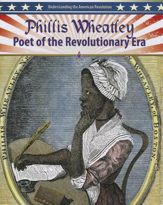 Phillis Wheatley: Poet of the Revolutionary Era - Aloian, Molly