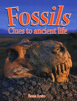 Fossils: Clues to Ancient Life - Arato, Rona