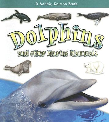 Dolphins and Other Marine Mammals - MacAulay, Kelley, and Kalman, Bobbie