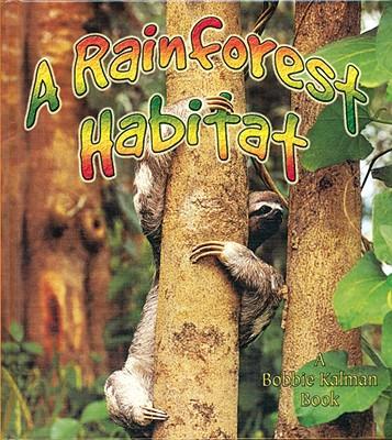 A Rainforest Habitat - Aloian, Molly, and Kalman, Bobbie