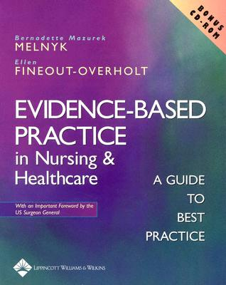 Evidence-Based Practice in Nursing and Healthcare: A Guide to Best Practice - Melnyk, Bernadette, PhD, RN, Faan (Editor), and Fineout-Overholt, Ellen, PhD, RN, Faan (Editor)