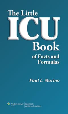 The Little ICU Book of Facts and Formulas - Marino, Paul L, MD, PhD, and Sutin, Kenneth M, MD (Contributions by)