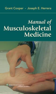 Manual of Musculoskeletal Medicine - Cooper, Grant C, M.D, and Herrera, Joseph E