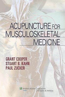 Acupuncture for Musculoskeletal Medicine - Cooper, Grant C, M.D, and Kahn, Stuart, and Zucker, Paul