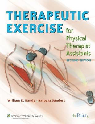 Therapeutic Exercise for Physical Therapy Assistants: Techniques for Intervention - Bandy, William D, PhD, PT, Scs, Atc, and Sanders, Barbara, PhD, PT, Scs, and Morris, Michael A (Photographer)