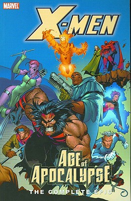 The Complete Age of Apocalypse Epic - Nicieza, Fabian, and Moore, John Francis, and Lobdell, Scott