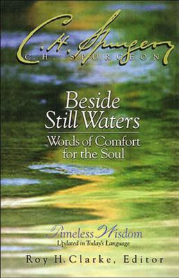 Beside Still Waters: Words of Comfort for the Soul - Spurgeon, Charles Haddon, and Spurgeon, and Thomas Nelson Publishers