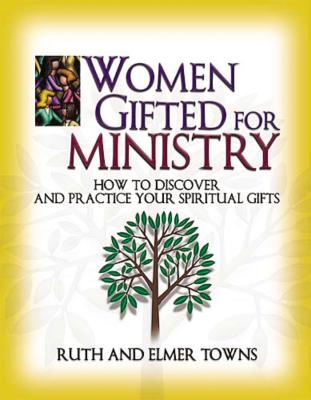 Women Gifted for Ministry: How to Discover and Practice Your Spiritual Gifts - Towns, Ruth, and Towns, Elmer L