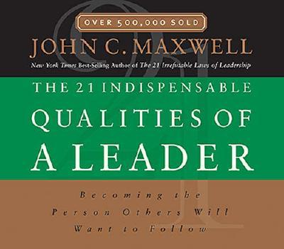 The 21 Indispensable Qualities of a Leader: Becoming the Person Others Will Want to Follow - Maxwell, John C, and Thomas Nelson Publishers