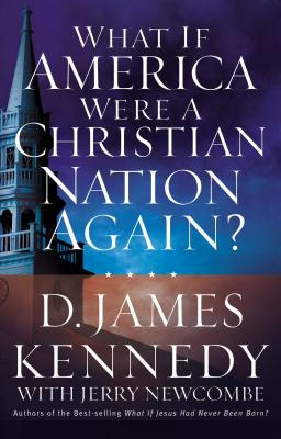 What If America Were a Christian Nation Again? - Kennedy, D James, Dr., PH.D., and Newcombe, Jerry