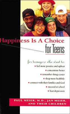 Happiness Is a Choice for Teens - Meier, Paul, Dr., MD, and Meier, M D Paul, and Meier, Jan