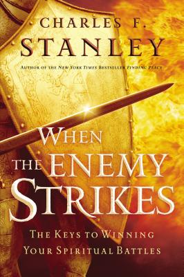 When the Enemy Strikes: The Keys to Winning Your Spiritual Battles - Stanley, Charles F, Dr.
