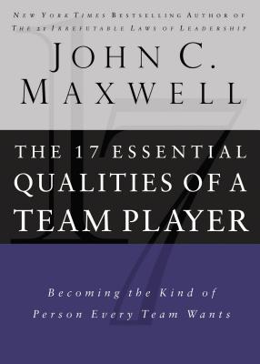 The 17 Essential Qualities of a Team Player (Internation Edition): Becoming the Kind of Person Every Team Wants - Maxwell, John C