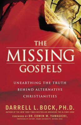 The Missing Gospels: Unearthing the Truth Behind Alternative Christianities - Bock, Darrell L, PH.D.