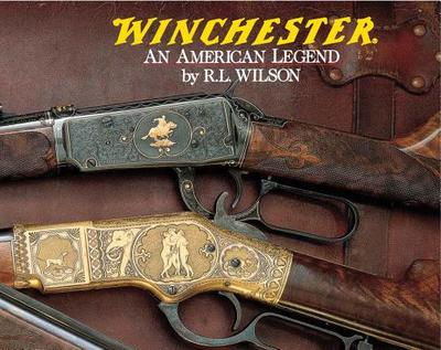 Winchester: An American Legend - Wilson, Robert Lawrence, and Brown, G Allan (Photographer)