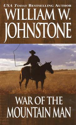 War of the Mountain Man - Johnstone, William W, and Johnstone, J a