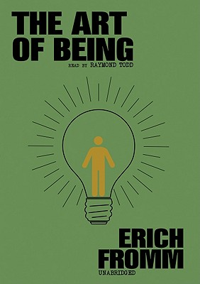 The Art of Being - Fromm, Erich, and Todd, Raymond (Read by)