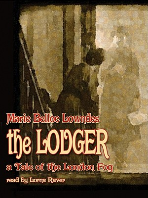 The Lodger: A Tale of the London Fog - Lowndes, Marie Belloc, and Raver, Lorna (Read by)