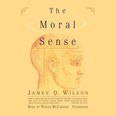 The Moral Sense - Wilson, James Q, and May, Nadia (Read by), and McCaddon, Wanda (Read by)