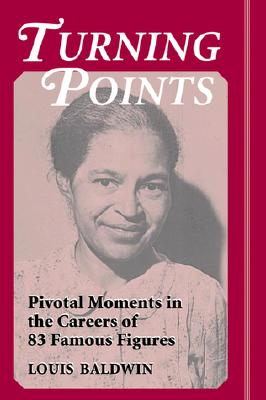 Turning Points: Pivotal Moments in the Careers of 83 Famous Figures - Baldwin, Louis