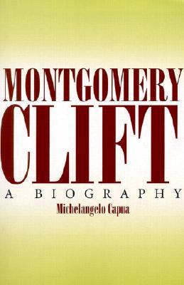 Montgomery Clift: A Biography - Capua, Michelangelo