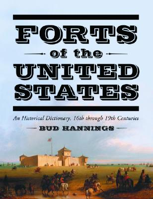 Forts of the United States: A Historical Dictionary, 16th Through 19th Centuries - Hannings, Bud