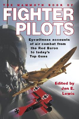 The Mammoth Book of Fighter Pilots: Eyewitness Accounts of Air Combat from the Red Baron to Today's Top Guns - Lewis, Jon E (Editor), and Editors (Editor)