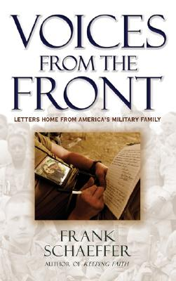 Voices from the Front: Letters Home from America's Military Family - Schaeffer, Frank