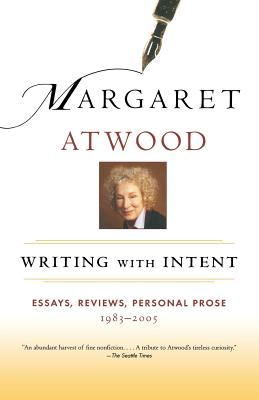 Writing with Intent: Essays, Reviews, Personal Prose: 1983-2005 - Atwood, Margaret