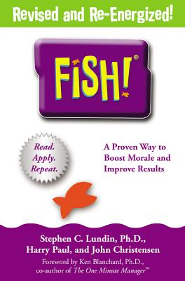 Fish!: A Proven Way to Boost Morale and Improve Results - Lundin, Stephen C, PH.D., and Paul, Harry, and Christensen, John