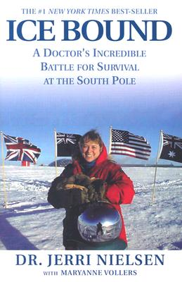 Ice Bound: A Doctor's Incredible Battle for Survival at the South Pole - Nielsen, Jerri, Dr., and Vollers, Maryanne