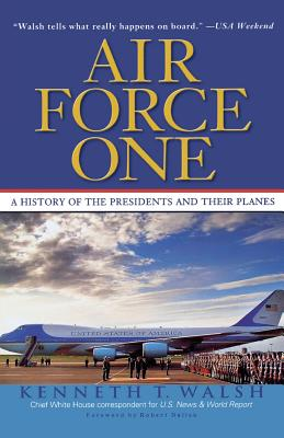 Air Force One: A History of the Presidents and Their Planes - Walsh, Kenneth