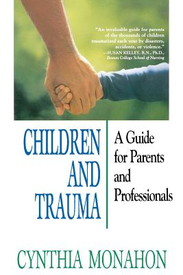 Children and Trauma: A Guide for Parents and Professionals - Monahon, Cynthia