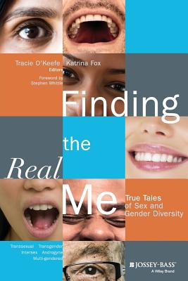 Finding the Real Me: True Tales of Sex and Gender Diversity - O'Keefe, Tracie (Editor), and Fox, Katrina (Editor), and Whittle, Stephen (Foreword by)