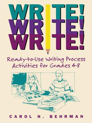 Write! Write! Write!: Ready-To-Use Writing Process Activities for Grades 4-8 - Behrman, Carol H