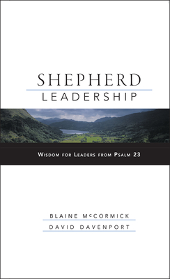 Shepherd Leadership: Wisdom for Leaders from Psalm 23 - McCormick, Blaine, and Davenport, David