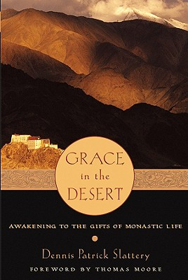 Grace in the Desert: Awakening to the Gifts of Monastic Life - Slattery, Dennis Patrick, and Moore, Thomas (Foreword by)