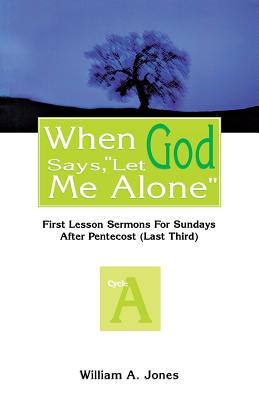 When God Says, Let Me Alone: First Lesson Sermons for Sundays After Pentecost (Last Third), Cycle a - Jones, William A