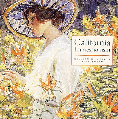 California Impressionism - Gerdts, William H, Dr., and South, Will